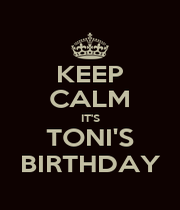 KEEP CALM IT'S TONI'S BIRTHDAY - Personalised Poster A1 size