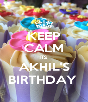 KEEP CALM ITS  AKHIL'S BIRTHDAY  - Personalised Poster A1 size