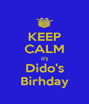 KEEP CALM it's Dido's Birhday - Personalised Poster A1 size