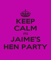 KEEP CALM ITS JAIME'S HEN PARTY - Personalised Poster A1 size