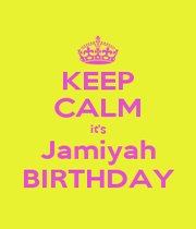 KEEP CALM it's Jamiyah BIRTHDAY - Personalised Poster A4 size