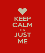 KEEP CALM IT'S JUST ME - Personalised Poster A1 size