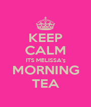 KEEP CALM ITS MELISSA's MORNING TEA - Personalised Poster A1 size