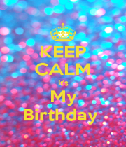 KEEP CALM It's My Birthday  - Personalised Poster A4 size