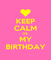 KEEP CALM ITS  MY BIRTHDAY - Personalised Poster A4 size