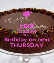 KEEP CALM Its my Birthday on next THURSDAY - Personalised Poster A1 size