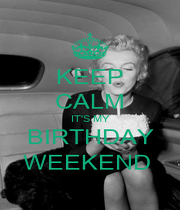 KEEP CALM IT'S MY BIRTHDAY WEEKEND  - Personalised Poster A4 size