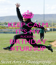 KEEP CALM IT'S MY FUCKING BIRTHDAY #TURNUP - Personalised Poster A1 size