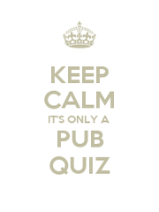 KEEP CALM IT'S ONLY A  PUB QUIZ - Personalised Poster A1 size