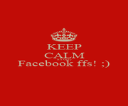 KEEP CALM It's Only Facebook ffs! ;)  - Personalised Poster A4 size