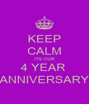KEEP CALM ITS OUR 4 YEAR  ANNIVERSARY - Personalised Poster A1 size