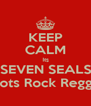 KEEP CALM Its SEVEN SEALS Roots Rock Reggae - Personalised Poster A1 size