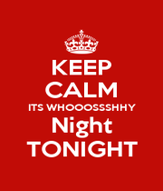 KEEP CALM ITS WHOOOSSSHHY Night TONIGHT - Personalised Poster A4 size