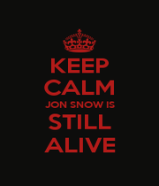 KEEP CALM JON SNOW IS STILL ALIVE - Personalised Poster A4 size