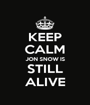 KEEP CALM JON SNOW IS STILL ALIVE - Personalised Poster A1 size