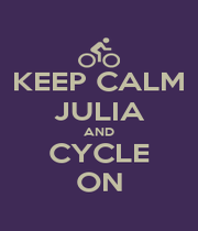 KEEP CALM JULIA AND CYCLE ON - Personalised Poster A4 size