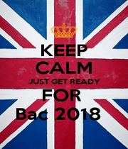 KEEP CALM JUST GET READY FOR  Bac 2018   - Personalised Poster A1 size