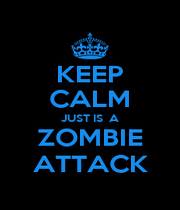 KEEP CALM JUST IS  A ZOMBIE ATTACK - Personalised Poster A1 size