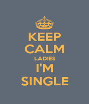 KEEP CALM LADIES I'M SINGLE - Personalised Poster A4 size