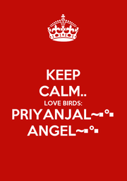 KEEP CALM.. LOVE BIRDS: PRIYANJAL~•°• ANGEL~•°• - Personalised Poster A1 size
