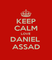 KEEP CALM LOVE  DANIEL  ASSAD - Personalised Poster A4 size