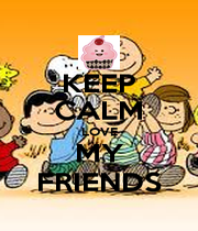 KEEP CALM LOVE MY FRIENDS - Personalised Poster A1 size