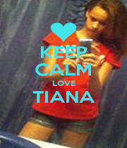 KEEP CALM LOVE TIANA  - Personalised Poster A1 size