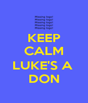 KEEP CALM  LUKE'S A  DON - Personalised Poster A1 size