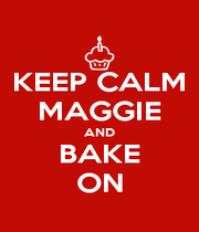KEEP CALM MAGGIE AND BAKE ON - Personalised Poster A4 size