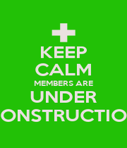 KEEP CALM MEMBERS ARE UNDER CONSTRUCTION - Personalised Poster A1 size