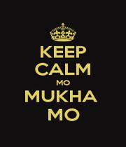 KEEP CALM MO MUKHA  MO - Personalised Poster A1 size
