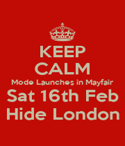 KEEP CALM Mode Launches in Mayfair Sat 16th Feb Hide London - Personalised Poster A1 size
