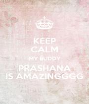KEEP CALM MY BUDDY PRASHANA IS AMAZINGGGG - Personalised Poster A1 size