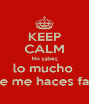 KEEP CALM No sabes lo mucho  que me haces falta - Personalised Poster A1 size