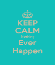 KEEP CALM Nothing Ever Happen - Personalised Poster A1 size