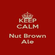 KEEP CALM  Nut Brown Ale - Personalised Poster A4 size