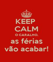 KEEP  CALM O CARALHO, as férias vão acabar! - Personalised Poster A1 size