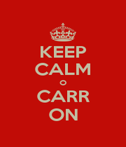 KEEP CALM O CARR ON - Personalised Poster A1 size