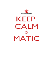 KEEP  CALM -O- MATIC  - Personalised Poster A1 size