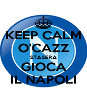 KEEP CALM O'CAZZ STASERA GIOCA IL NAPOLI - Personalised Poster A4 size