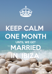 KEEP CALM  ONE MONTH UNTIL WE GET  MARRIED  IN  IBIZA  - Personalised Poster A4 size