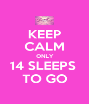 KEEP CALM ONLY 14 SLEEPS  TO GO - Personalised Poster A1 size