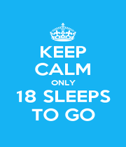 KEEP CALM ONLY 18 SLEEPS TO GO - Personalised Poster A1 size