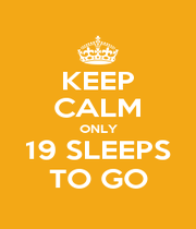 KEEP CALM ONLY 19 SLEEPS TO GO - Personalised Poster A4 size