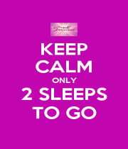 KEEP CALM ONLY 2 SLEEPS TO GO - Personalised Poster A4 size