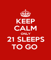 KEEP CALM ONLY 21 SLEEPS TO GO  - Personalised Poster A4 size