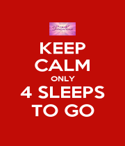 KEEP CALM ONLY 4 SLEEPS TO GO - Personalised Poster A1 size