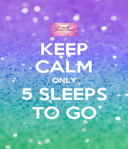 KEEP CALM ONLY 5 SLEEPS TO GO - Personalised Poster A4 size
