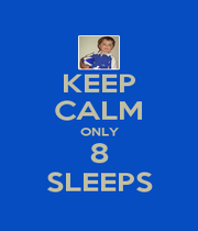 KEEP CALM ONLY 8 SLEEPS - Personalised Poster A4 size