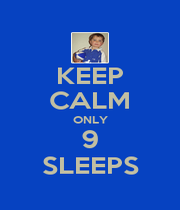 KEEP CALM ONLY 9 SLEEPS - Personalised Poster A4 size